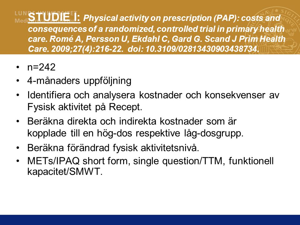 STUDIE I: Physical activity on prescription (PAP): costs and consequences of a randomized, controlled trial in primary health care. Romé A, Persson U, Ekdahl C, Gard G. Scand J Prim Health Care. 2009;27(4):216-22. doi: 10.3109/02813430903438734.