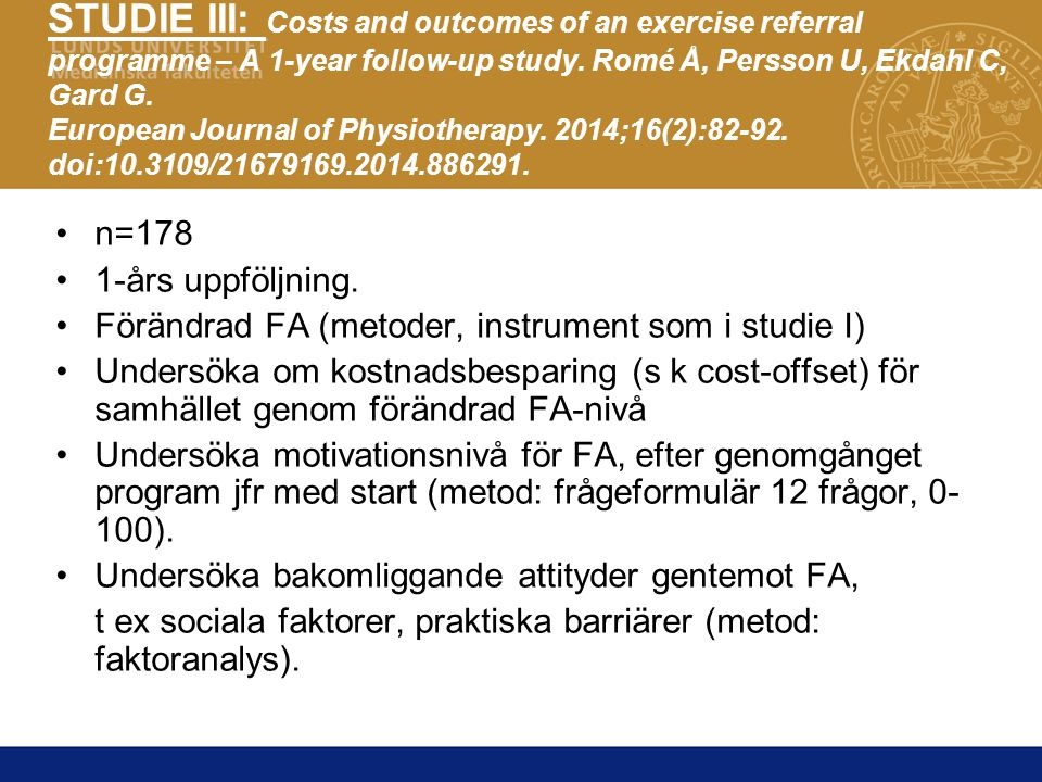 STUDIE III: Costs and outcomes of an exercise referral programme – A 1-year follow-up study. Romé Å, Persson U, Ekdahl C, Gard G. European Journal of Physiotherapy. 2014;16(2):82-92. doi:10.3109/21679169.2014.886291.