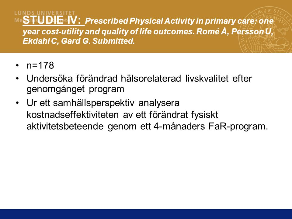 STUDIE IV: Prescribed Physical Activity in primary care: one year cost-utility and quality of life outcomes. Romé Å, Persson U, Ekdahl C, Gard G. Submitted.