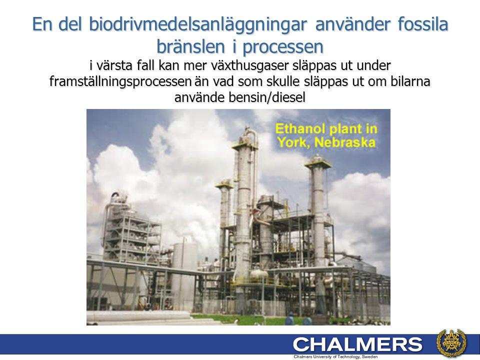 En del biodrivmedelsanläggningar använder fossila bränslen i processen i värsta fall kan mer växthusgaser släppas ut under framställningsprocessen än vad som skulle släppas ut om bilarna använde bensin/diesel