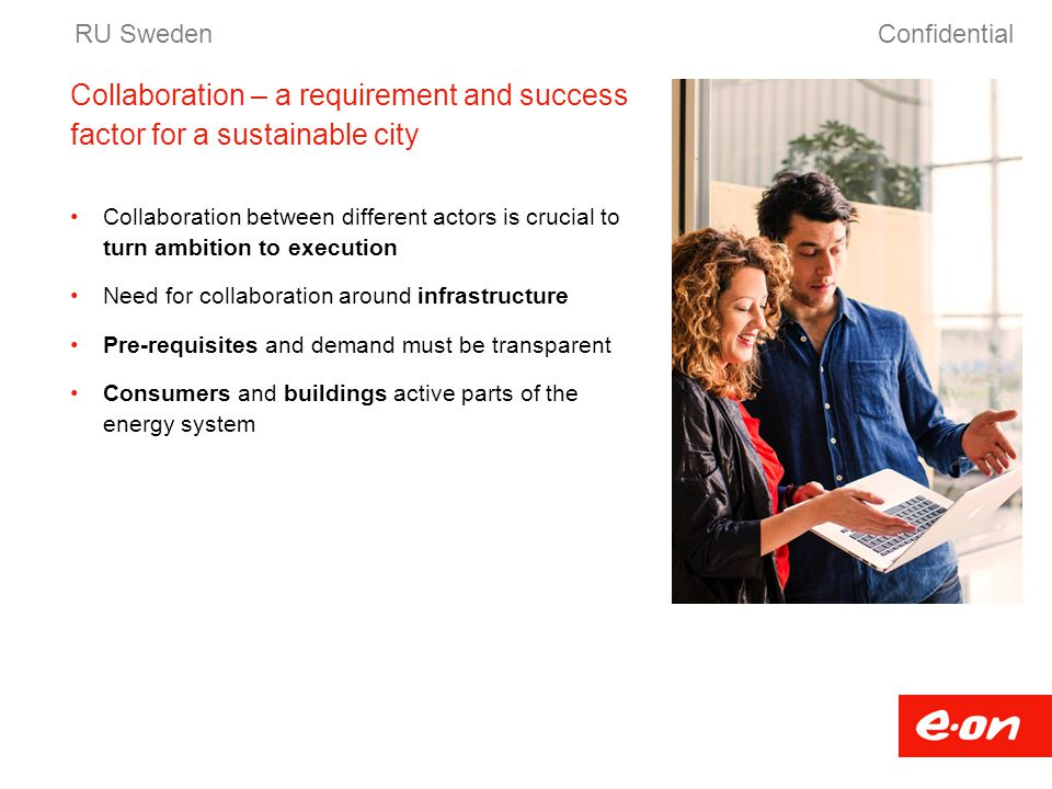 RU Sweden Confidential. Collaboration – a requirement and success factor for a sustainable city.