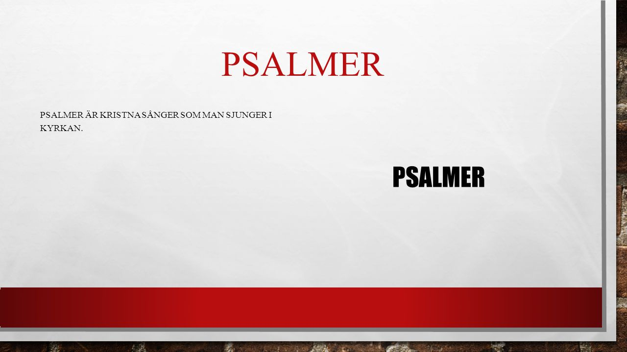 Psalmer Psalmer är Kristna sånger som man sjunger i kyrkan. PSALMER