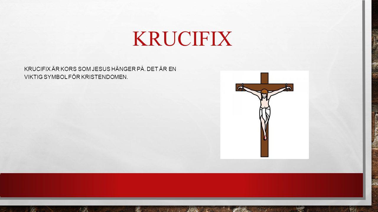 Krucifix Krucifix är kors som Jesus hänger på. Det är en viktig symbol för Kristendomen.