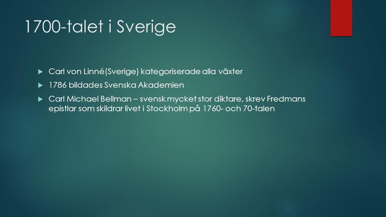 1700-talet i Sverige Carl von Linné(Sverige) kategoriserade alla växter. 1786 bildades Svenska Akademien.