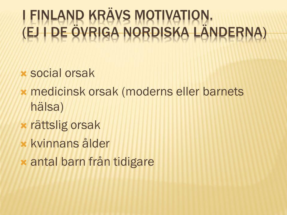 I Finland krävs motivation. (Ej i de övriga Nordiska länderna)