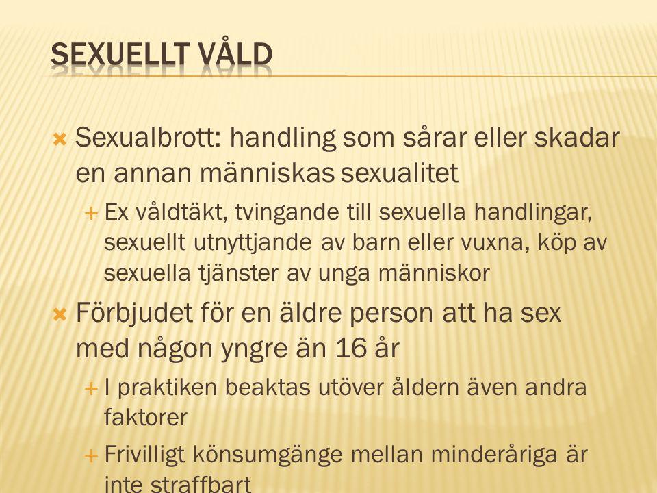 Sexuellt våld Sexualbrott: handling som sårar eller skadar en annan människas sexualitet.