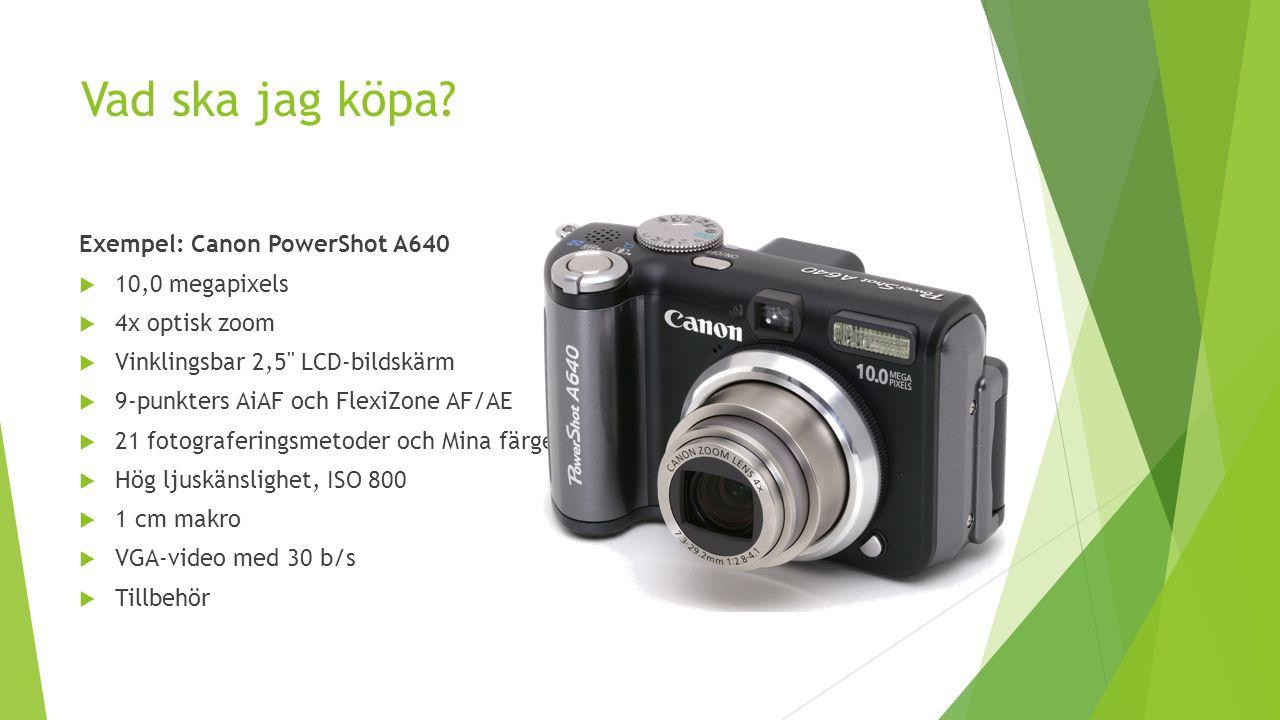 Vad ska jag köpa Exempel: Canon PowerShot A640 10,0 megapixels