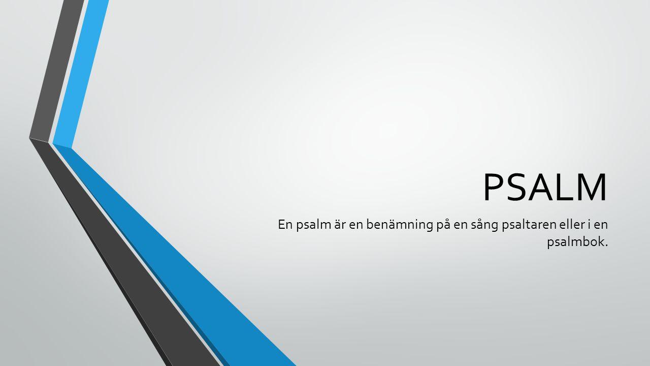 En psalm är en benämning på en sång psaltaren eller i en psalmbok.