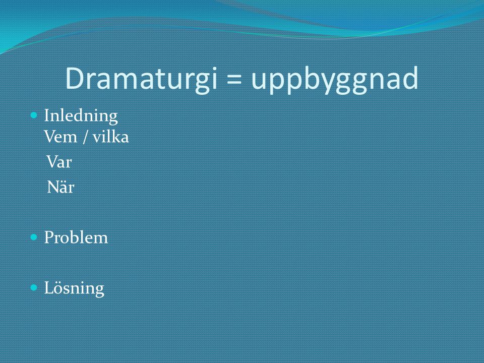 Dramaturgi = uppbyggnad
