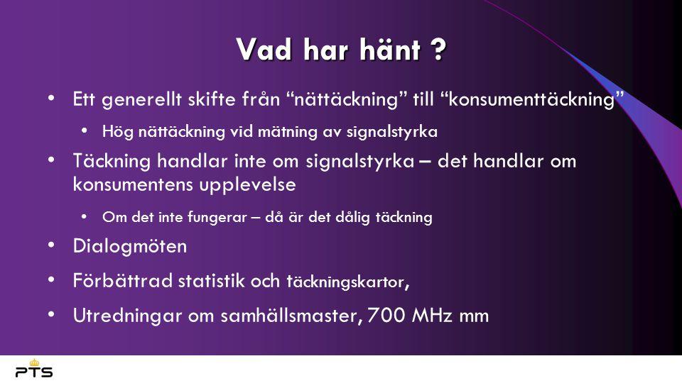 Vad har hänt Ett generellt skifte från nättäckning till konsumenttäckning Hög nättäckning vid mätning av signalstyrka.