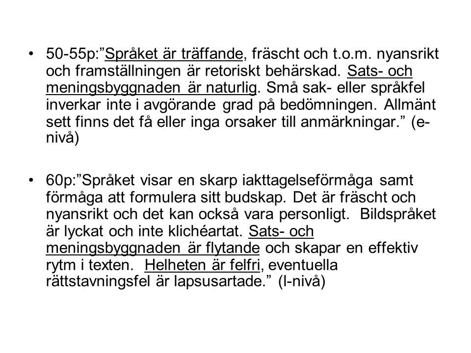 50-55p: Språket är träffande, fräscht och t. o. m