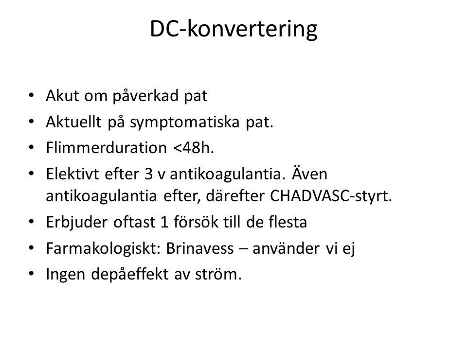 DC-konvertering Akut om påverkad pat Aktuellt på symptomatiska pat.