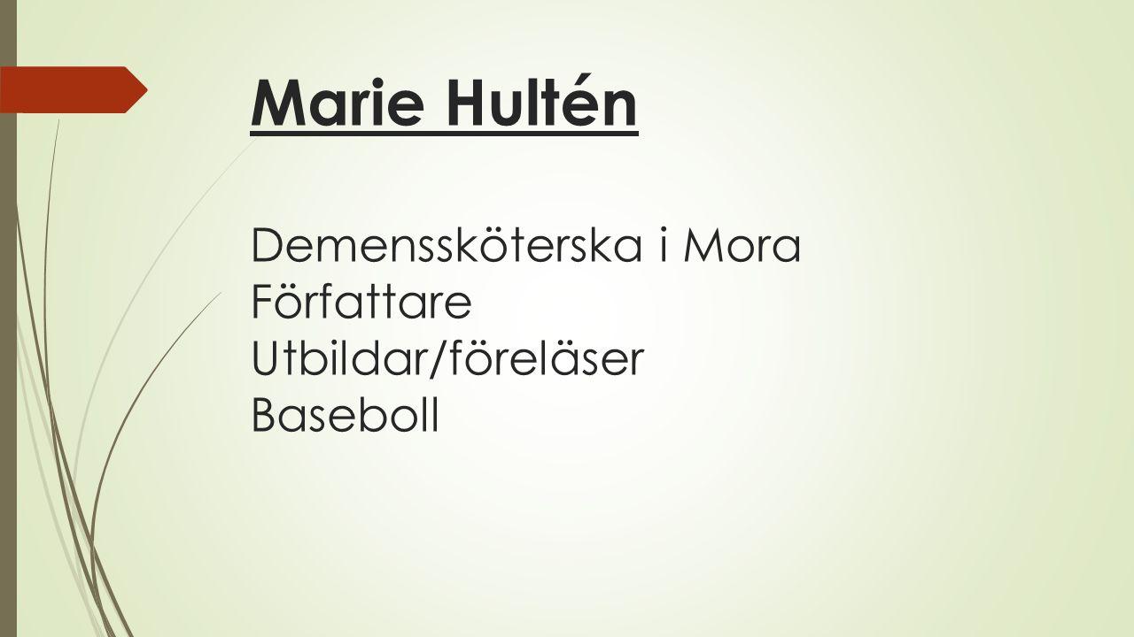 Marie Hultén Demenssköterska i Mora Författare Utbildar/föreläser Baseboll