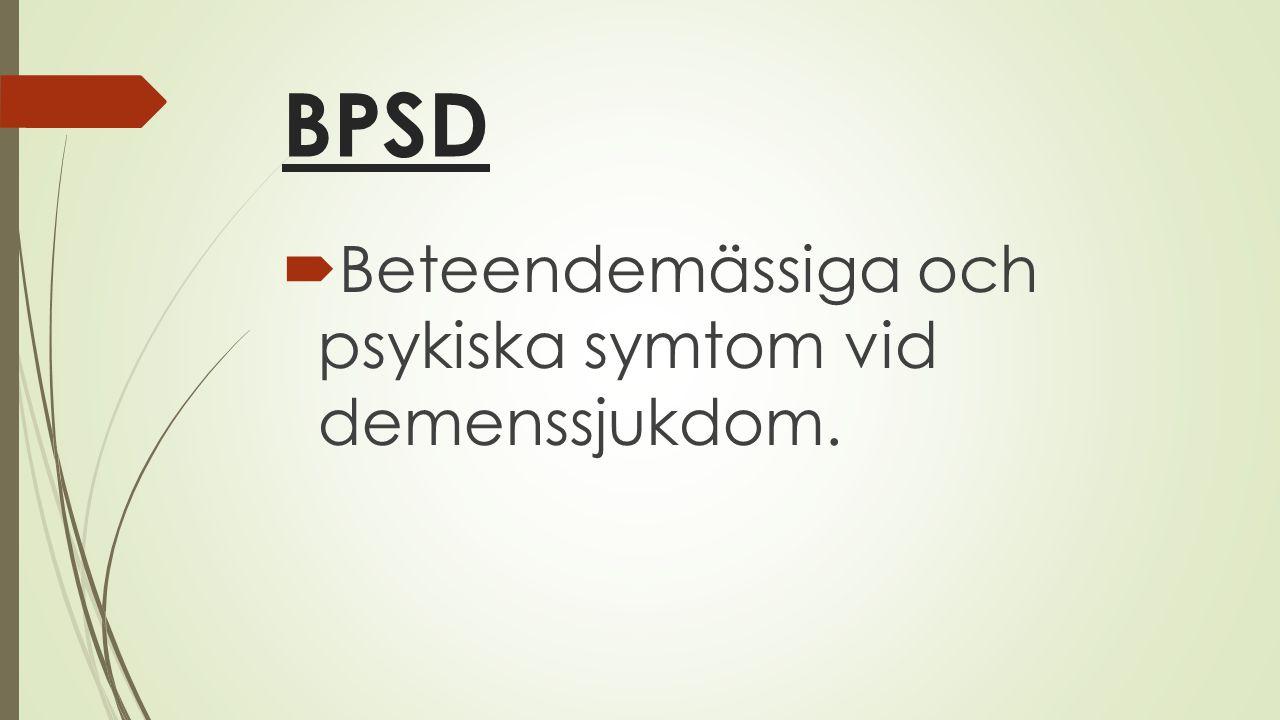 BPSD Beteendemässiga och psykiska symtom vid demenssjukdom.
