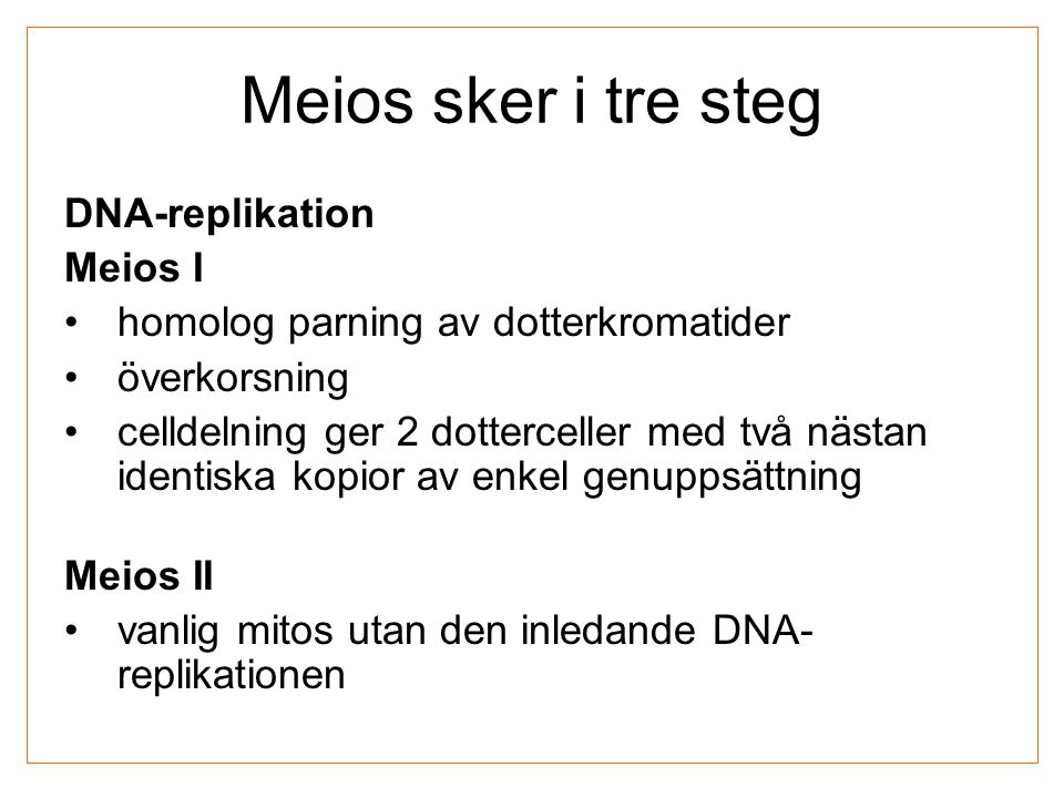 Meios sker i tre steg DNA-replikation Meios I