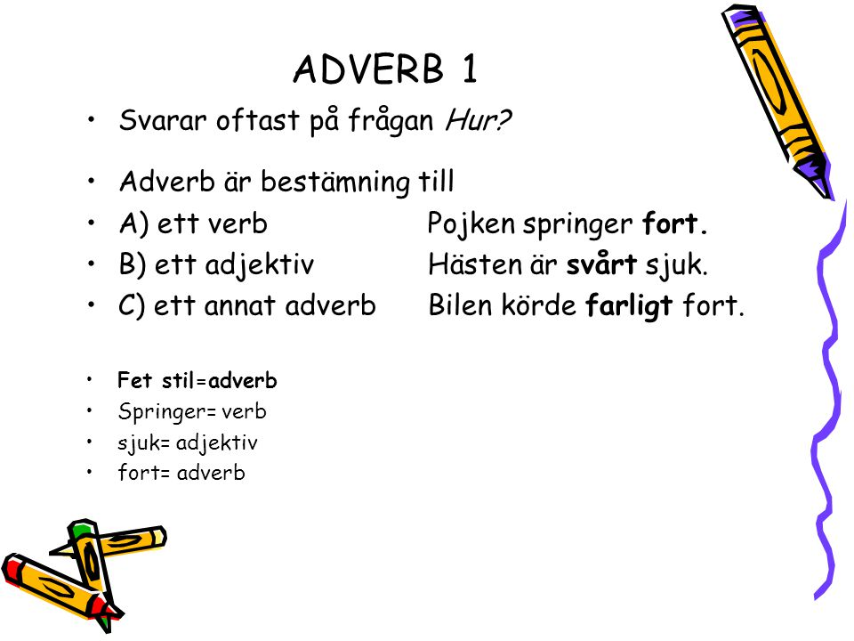 ADVERB 1 Svarar oftast på frågan Hur Adverb är bestämning till