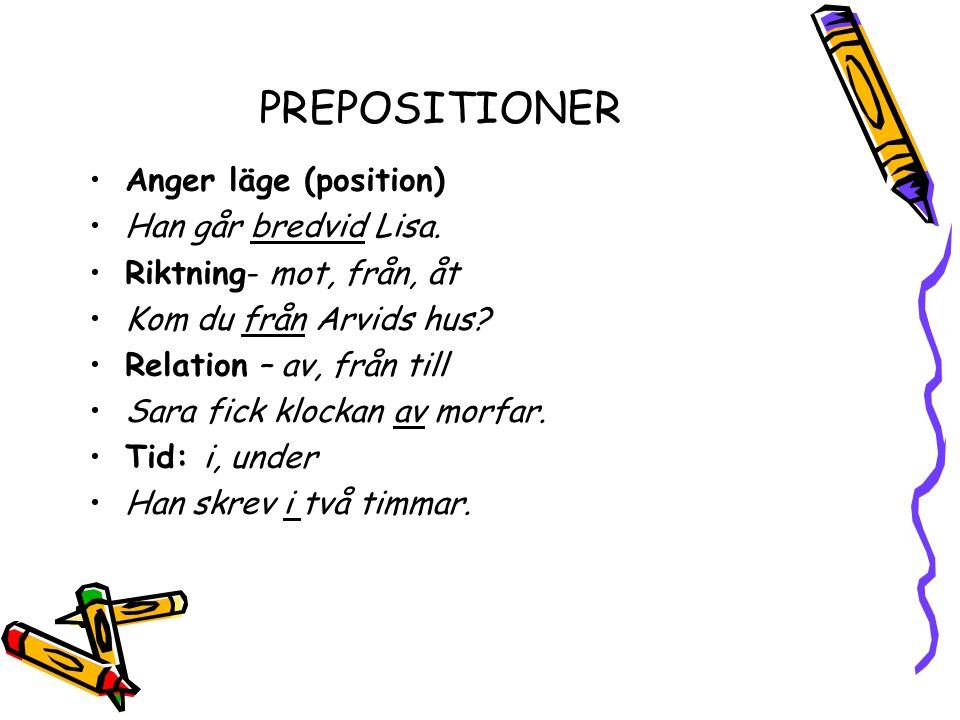 PREPOSITIONER Anger läge (position) Han går bredvid Lisa.