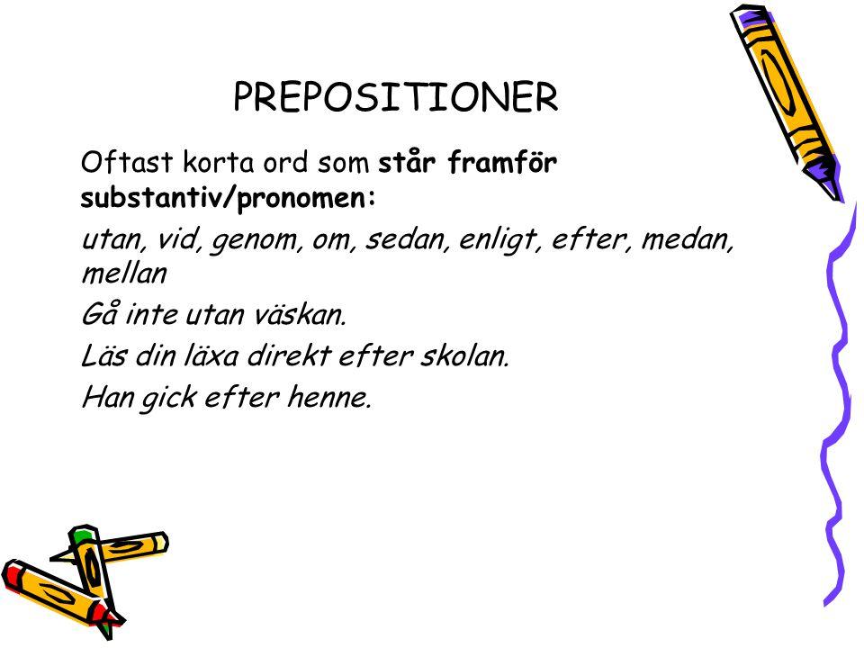 PREPOSITIONER Oftast korta ord som står framför substantiv/pronomen: