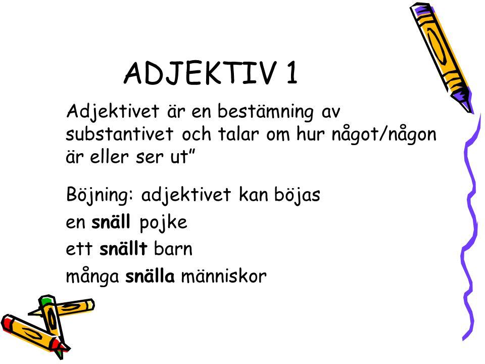 ADJEKTIV 1 Adjektivet är en bestämning av substantivet och talar om hur något/någon är eller ser ut