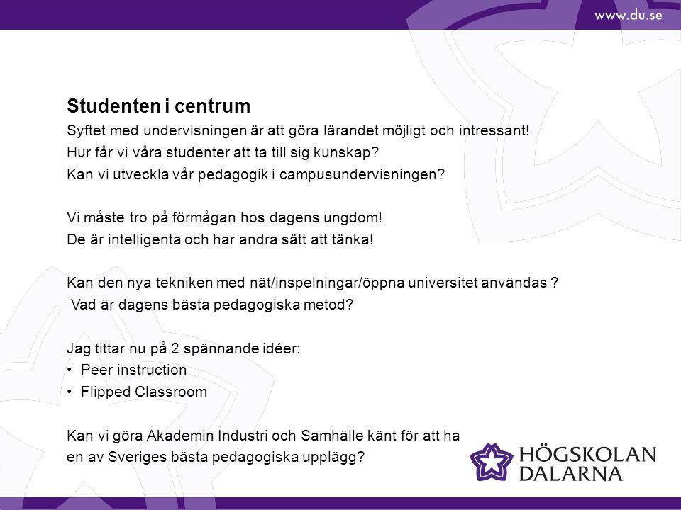 Studenten i centrum Syftet med undervisningen är att göra lärandet möjligt och intressant! Hur får vi våra studenter att ta till sig kunskap