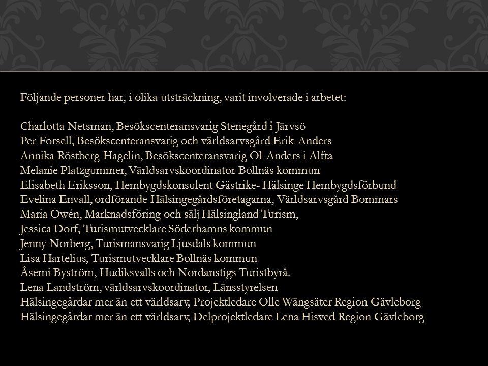 Följande personer har, i olika utsträckning, varit involverade i arbetet: Charlotta Netsman, Besökscenteransvarig Stenegård i Järvsö.