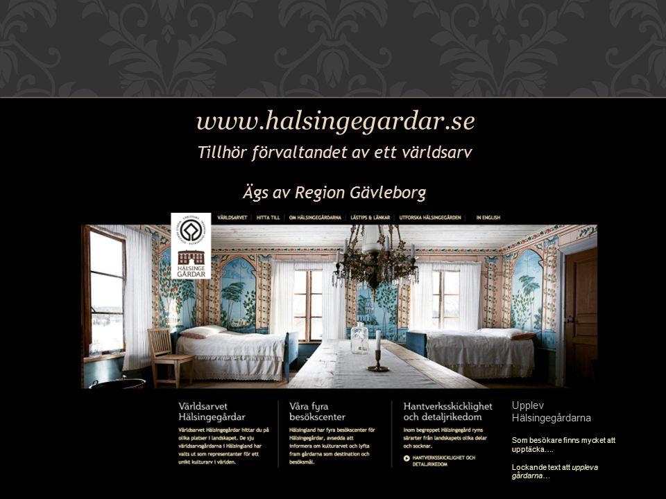 www.halsingegardar.se Tillhör förvaltandet av ett världsarv