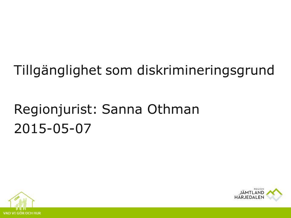 Tillgänglighet som diskrimineringsgrund Regionjurist: Sanna Othman 2015-05-07