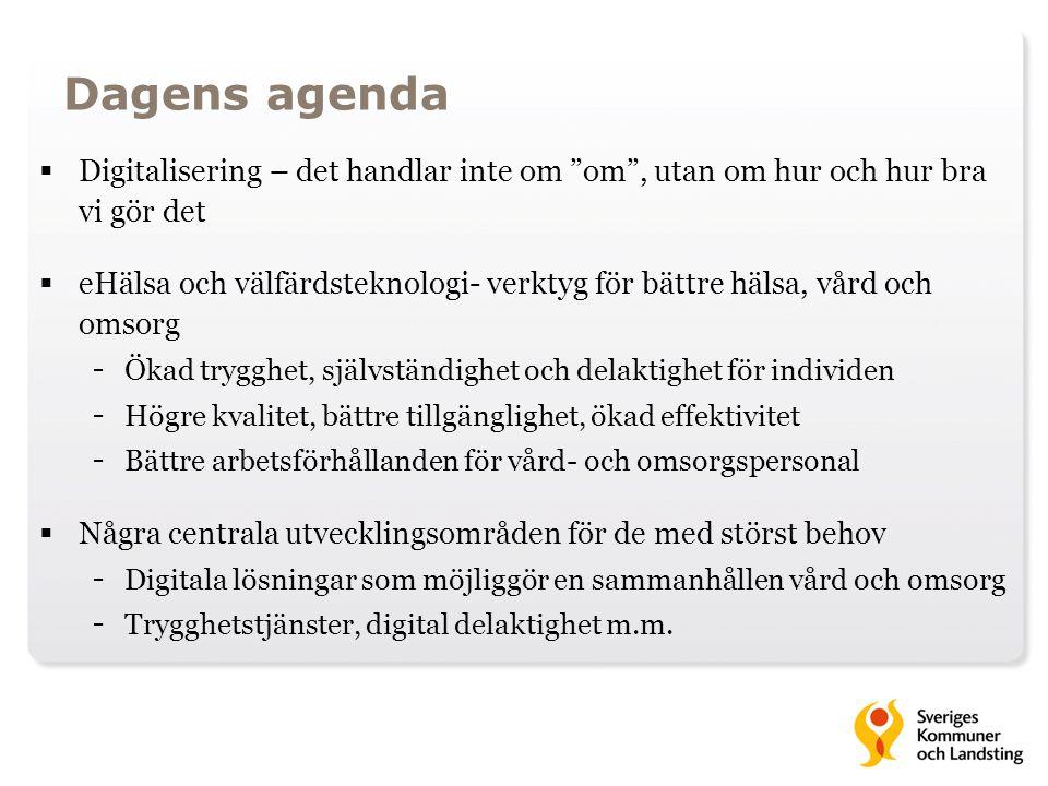 Dagens agenda Digitalisering – det handlar inte om om , utan om hur och hur bra vi gör det.
