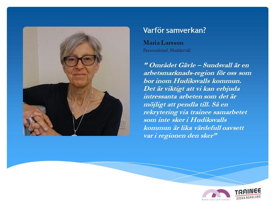 Varför samverkan Maria Larsson. Personalchef, Hudiksvall.
