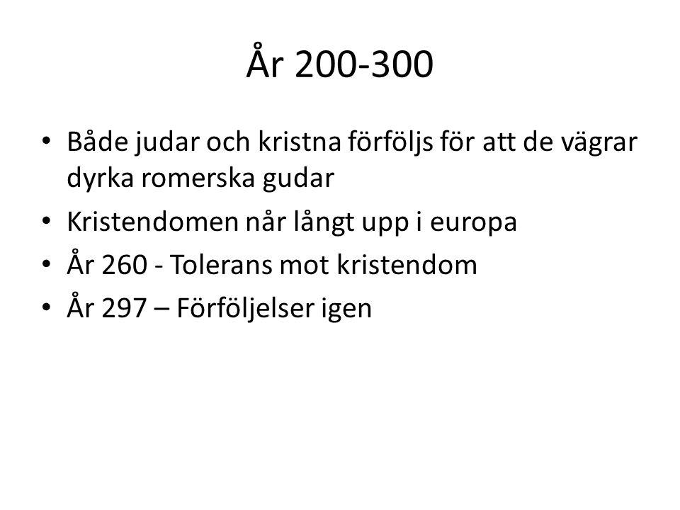 År 200-300 Både judar och kristna förföljs för att de vägrar dyrka romerska gudar. Kristendomen når långt upp i europa.