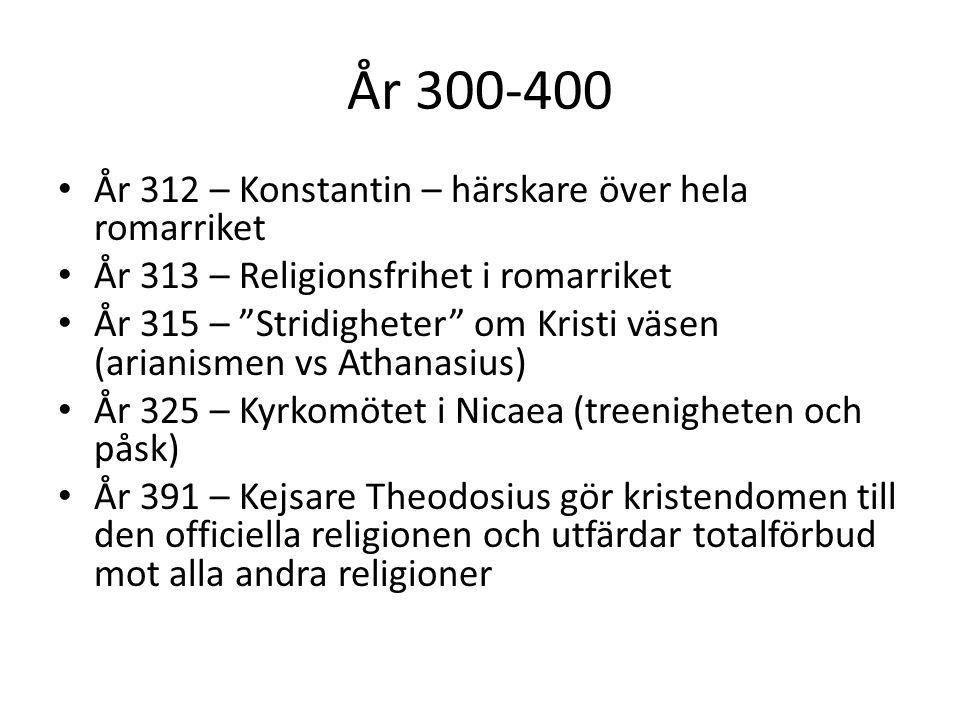 År 300-400 År 312 – Konstantin – härskare över hela romarriket