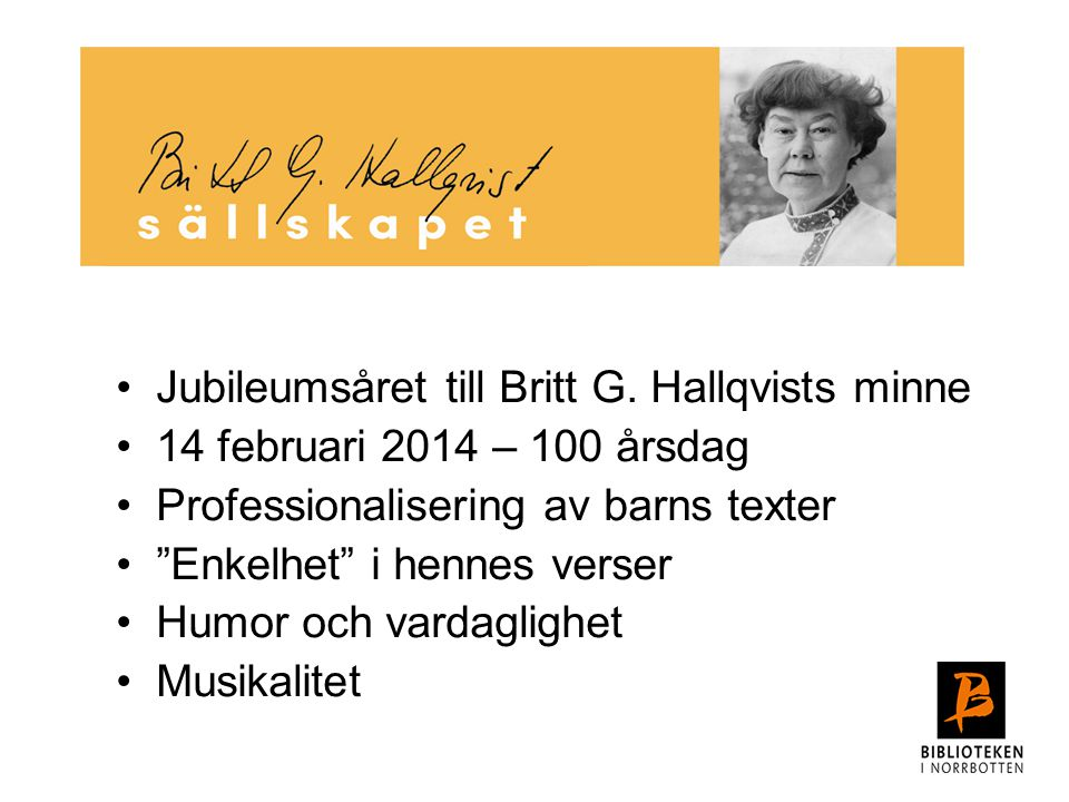 Jubileumsåret till Britt G. Hallqvists minne