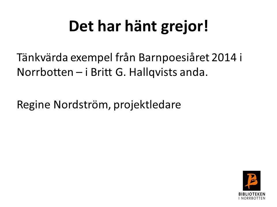 Det har hänt grejor. Tänkvärda exempel från Barnpoesiåret 2014 i Norrbotten – i Britt G.
