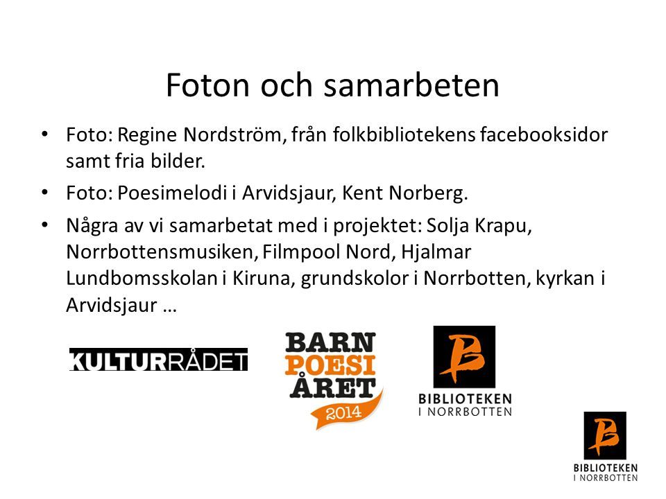 Foton och samarbeten Foto: Regine Nordström, från folkbibliotekens facebooksidor samt fria bilder. Foto: Poesimelodi i Arvidsjaur, Kent Norberg.