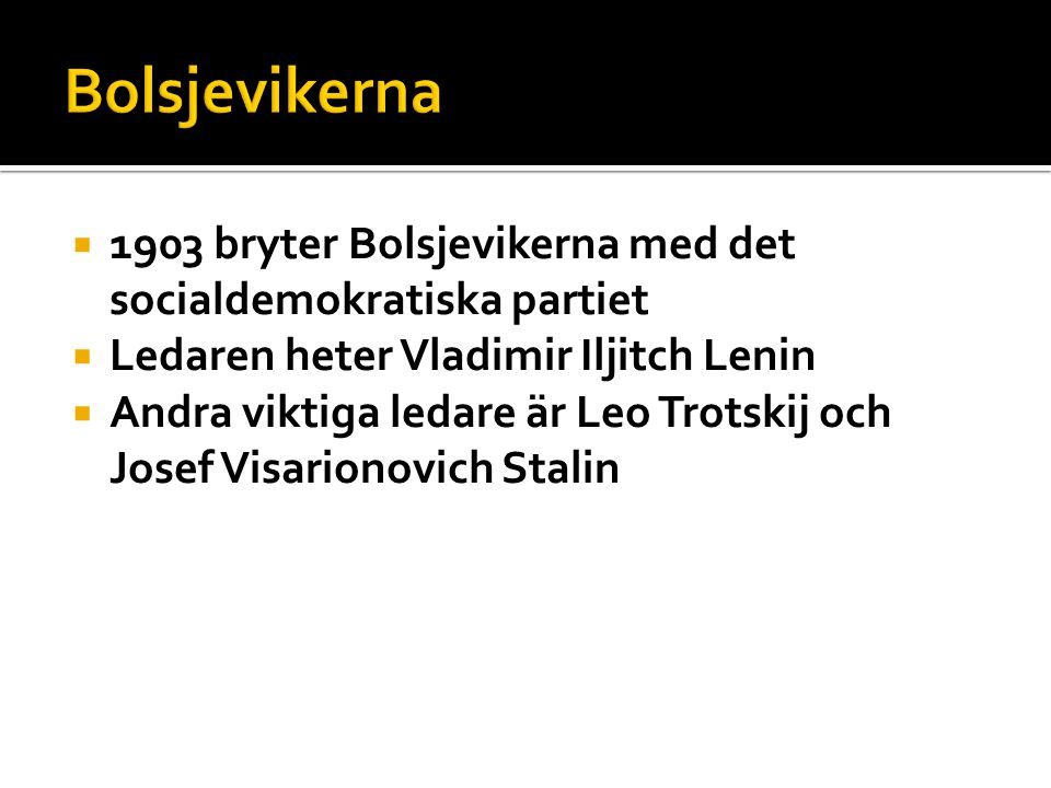 Bolsjevikerna 1903 bryter Bolsjevikerna med det socialdemokratiska partiet. Ledaren heter Vladimir Iljitch Lenin.