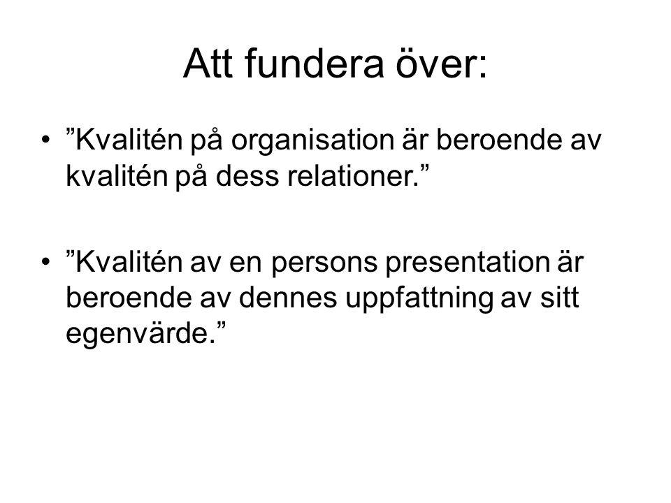 Att fundera över: Kvalitén på organisation är beroende av kvalitén på dess relationer.