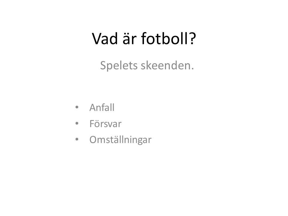 Vad är fotboll Spelets skeenden. Anfall Försvar Omställningar