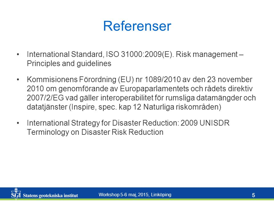 Referenser International Standard, ISO 31000:2009(E). Risk management – Principles and guidelines.