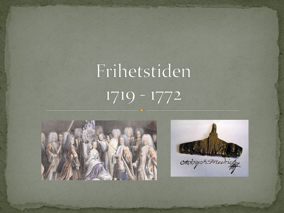 Frihetstiden 1719 - 1772