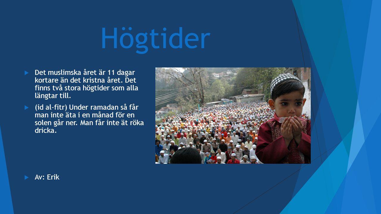 Högtider Det muslimska året är 11 dagar kortare än det kristna året. Det finns två stora högtider som alla längtar till.