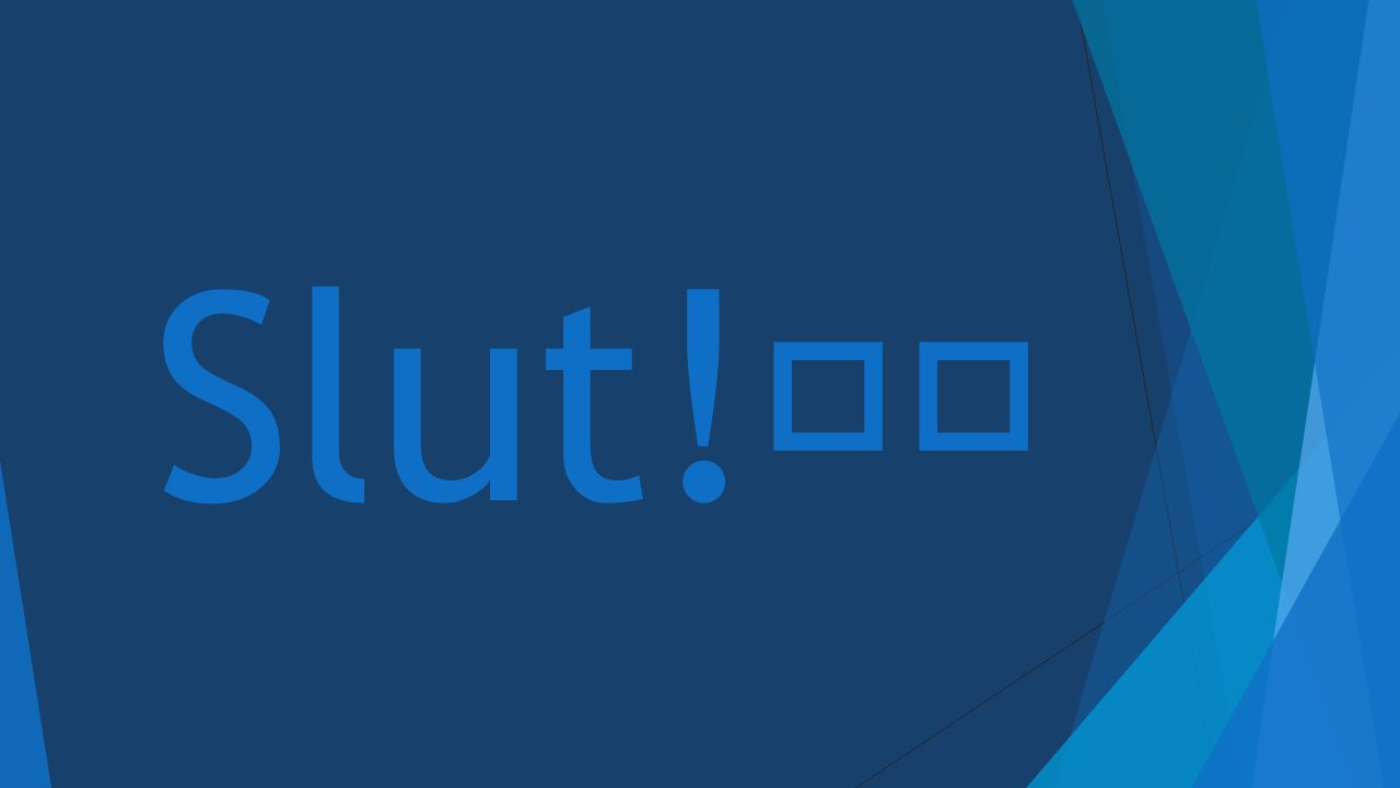 Slut!😇