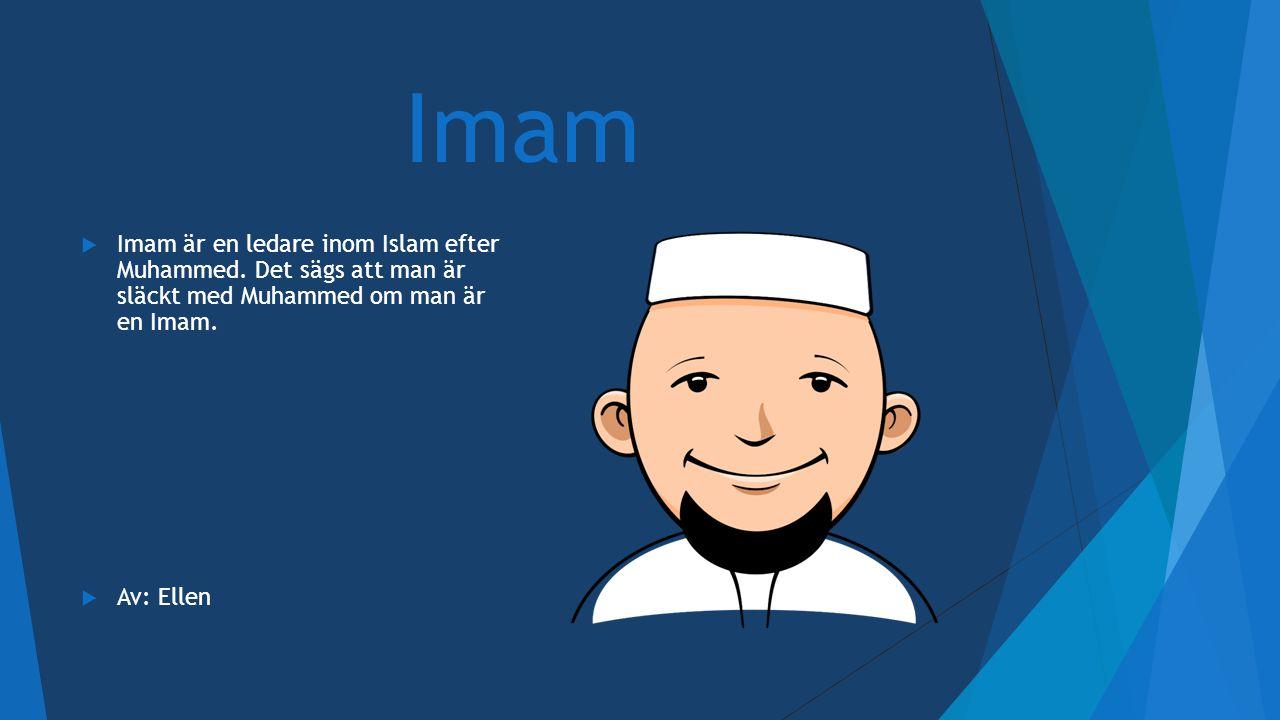 Imam Imam är en ledare inom Islam efter Muhammed. Det sägs att man är släckt med Muhammed om man är en Imam.