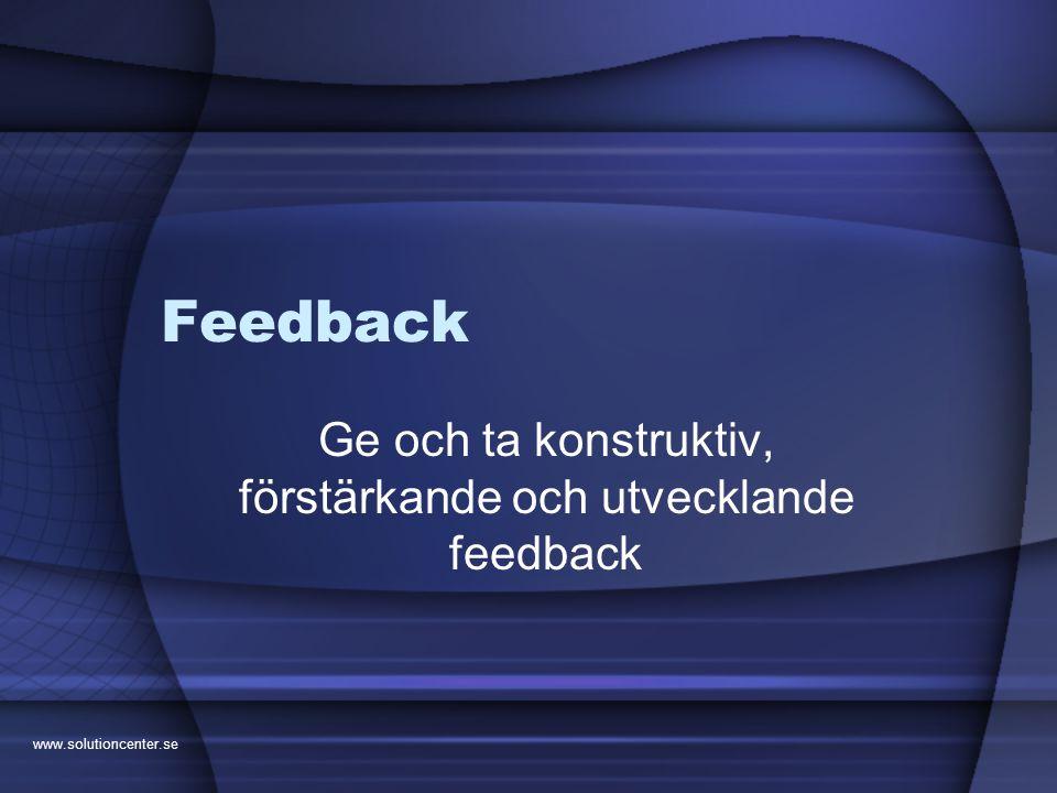 Ge och ta konstruktiv, förstärkande och utvecklande feedback