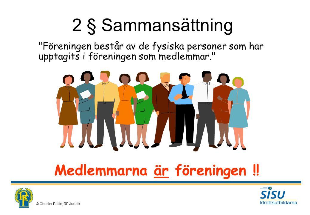2 § Sammansättning Medlemmarna är föreningen !!