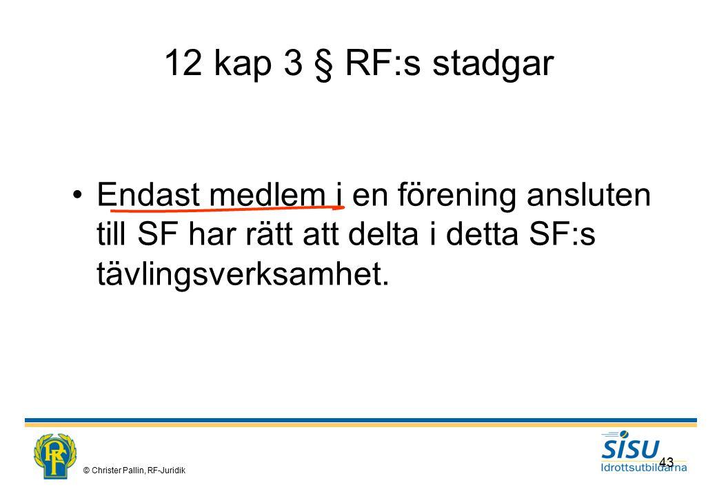 12 kap 3 § RF:s stadgar Endast medlem i en förening ansluten till SF har rätt att delta i detta SF:s tävlingsverksamhet.