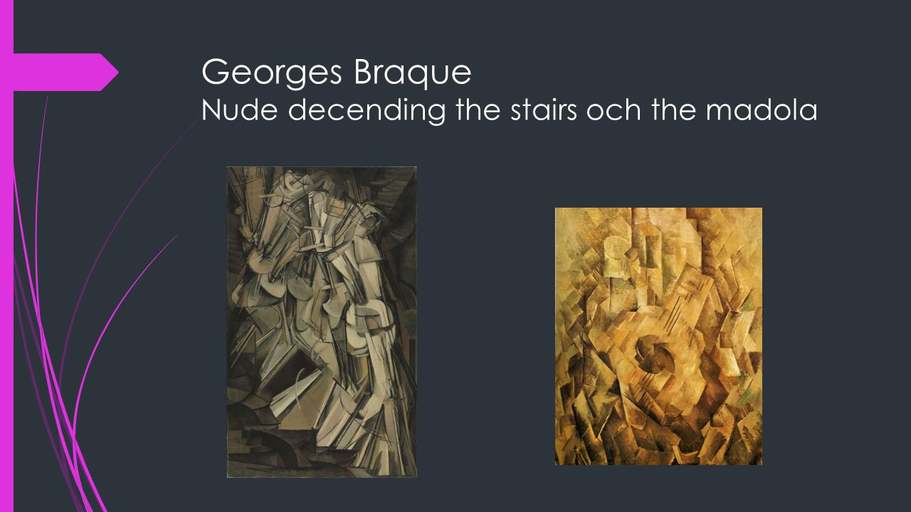 Georges Braque Nude decending the stairs och the madola