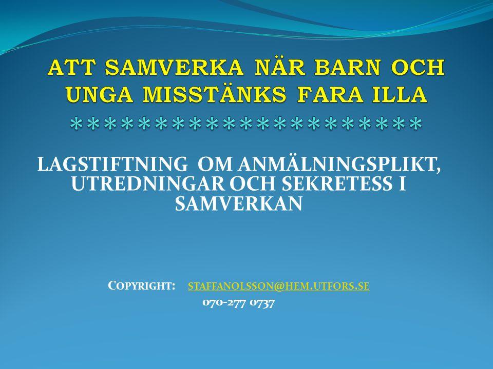 LAGSTIFTNING OM ANMÄLNINGSPLIKT, UTREDNINGAR OCH SEKRETESS I SAMVERKAN