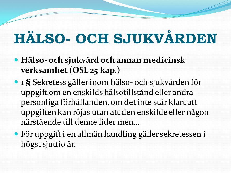 HÄLSO- OCH SJUKVÅRDEN Hälso- och sjukvård och annan medicinsk verksamhet (OSL 25 kap.)