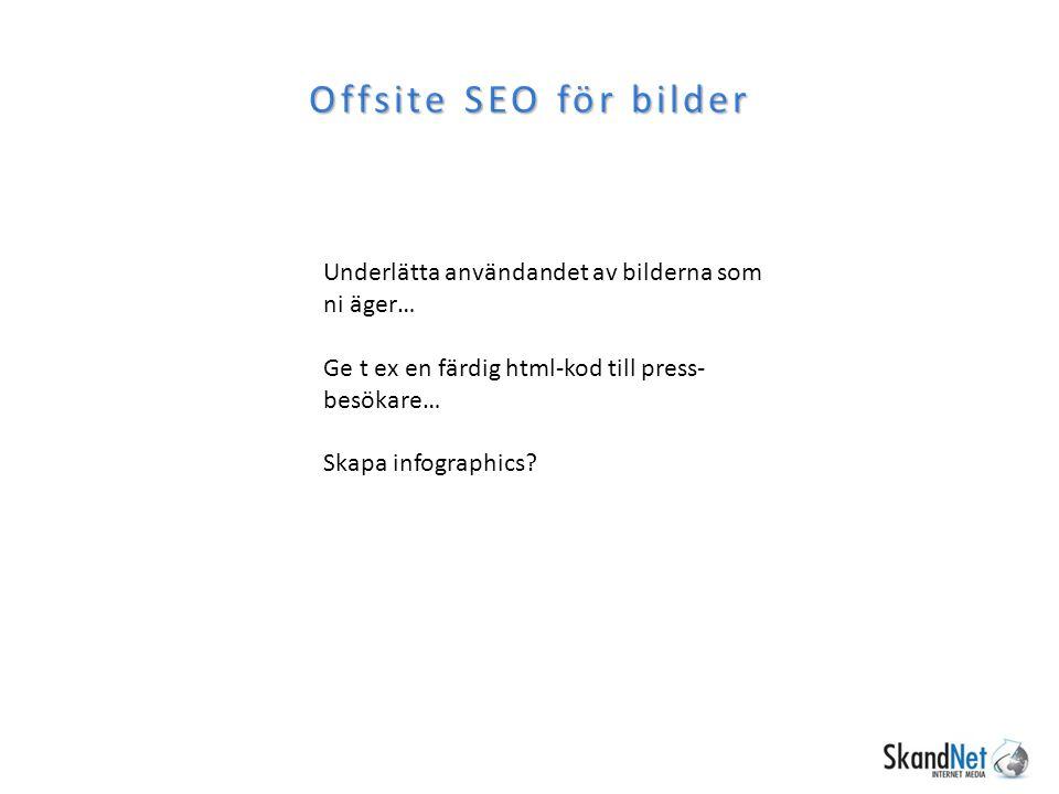 Offsite SEO för bilder Underlätta användandet av bilderna som ni äger…