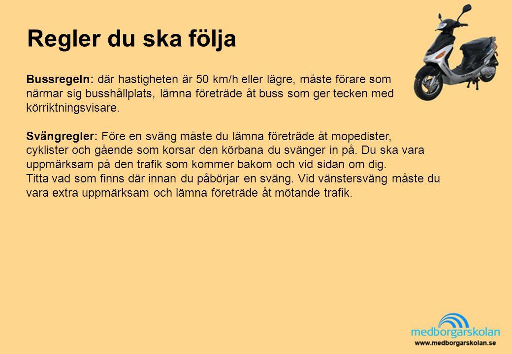 Regler du ska följa Bussregeln: där hastigheten är 50 km/h eller lägre, måste förare som.